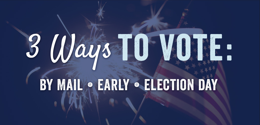 3 Ways To Vote - By Mail, Early, Election Day